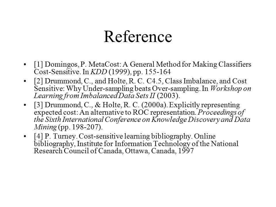 Reference [1] Domingos, P. MetaCost: A General Method for Making Classifiers Cost-Sensitive. In KDD (1999), pp. 155-164.